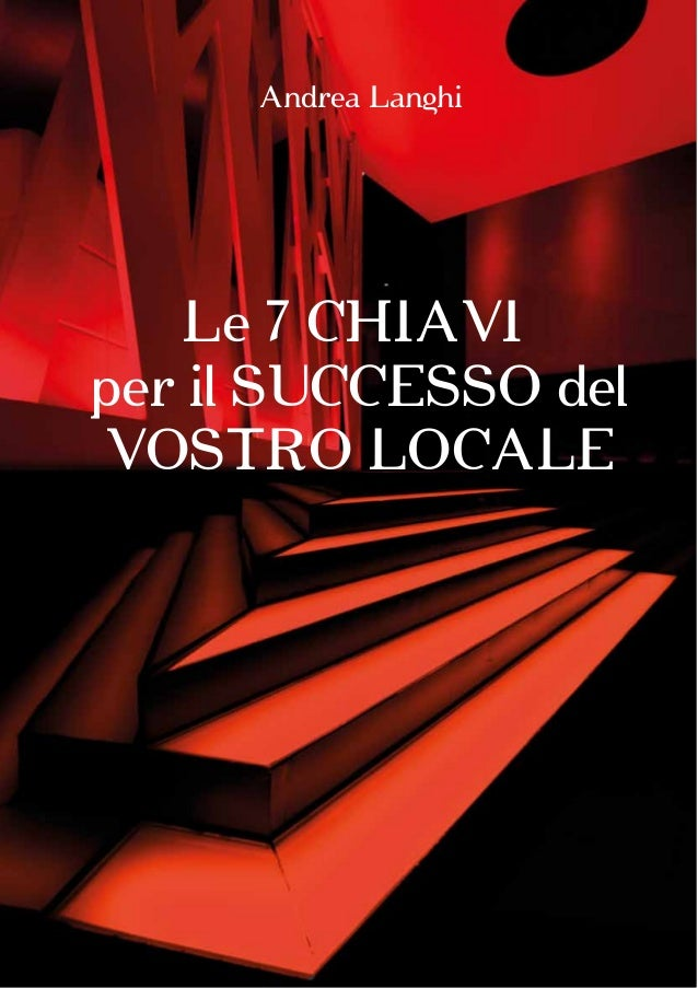 Le 7 CHIAVI per il SUCCESSO del VOSTRO LOCALE Andrea Langhi
