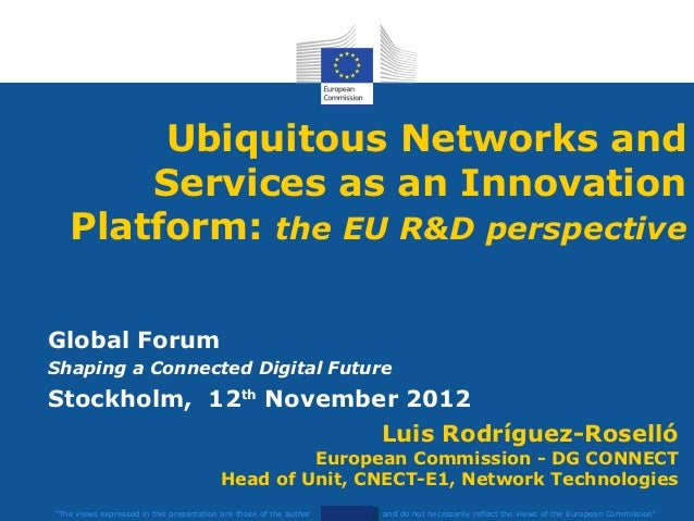 Ubiquitous Networks and       Services as an Innovation   Platform: the EU R&D perspectiveGlobal ForumShaping a Connected ...