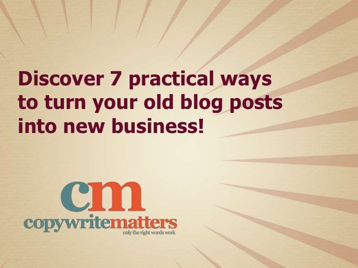 7 practical ways to turn your old blog posts into new business