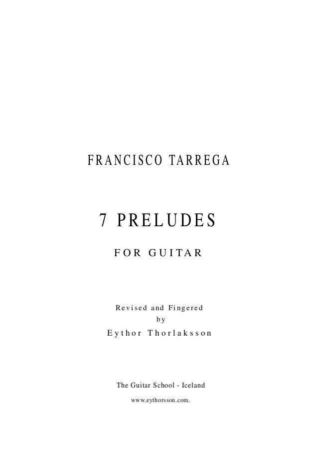 FRANCISCO TARREGA Revised and Fingered by E y t h o r T h o r l a k s s o n The Guitar School - Iceland www.eythorsson.com...