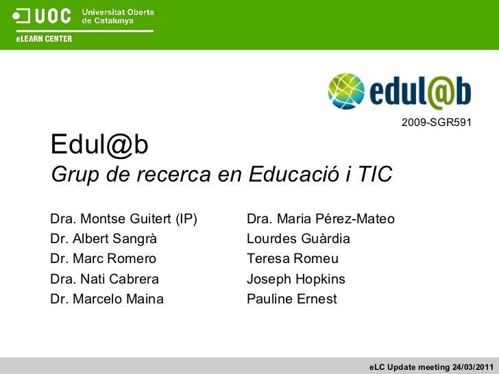 [email_address] Grup de recerca en Educació i TIC Dra. Montse Guitert (IP) Dr. Albert Sangrà Dr. Marc Romero Dra. Nati Cab...