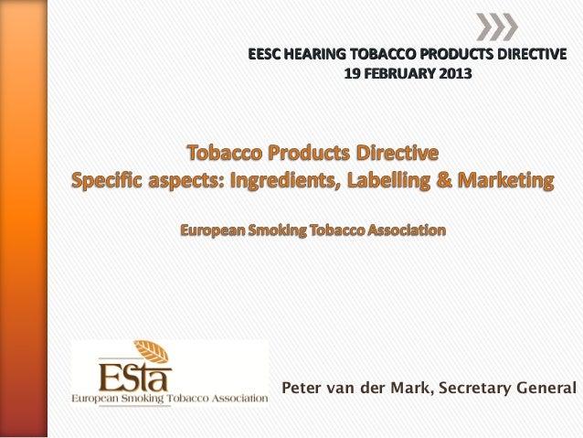 EESC HEARING TOBACCO PRODUCTS DIRECTIVE            19 FEBRUARY 2013    Peter van der Mark, Secretary General