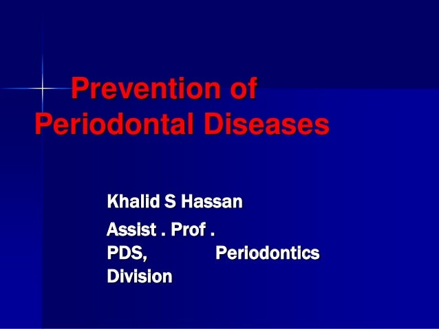 Prevention of Periodontal Diseases Khalid S Hassan Assist . Prof . PDS, Periodontics Division