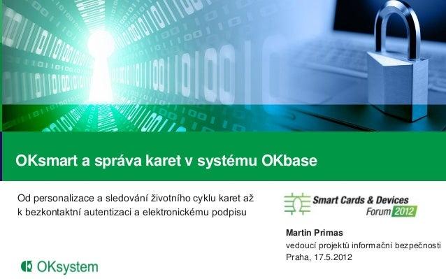 Smart Cards & Devices Forum 2012 - OKsmart a správa karet v OKbase