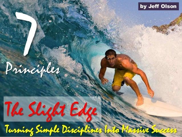 by Jeff Olson  Principles  The Slight Edge Turning Simple Disciplines Into Massive Success