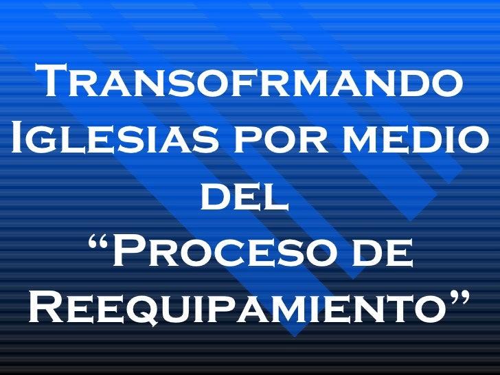 """Transofrmando Iglesias por medio del  """" Proceso de Reequipamiento"""""""