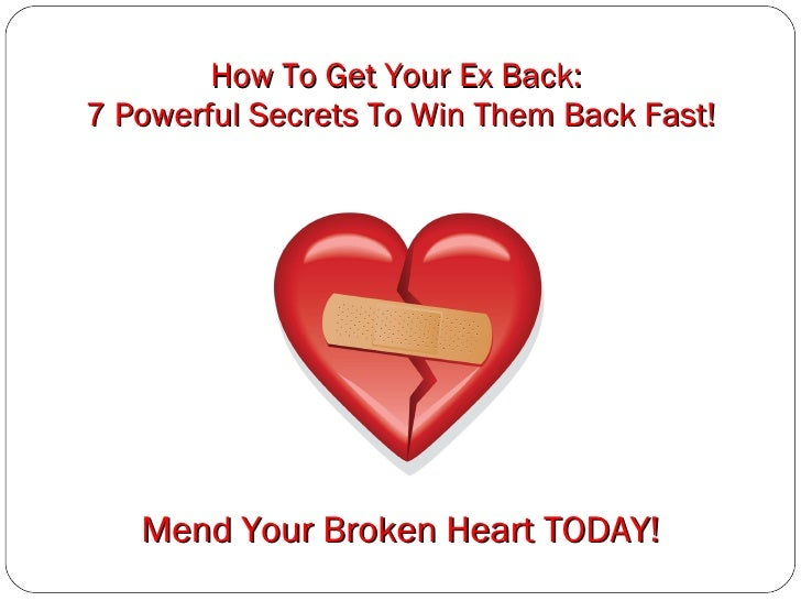 How To Get Your Ex Back:  7 Powerful Secrets To Win Them Back Fast! Mend Your Broken Heart TODAY!