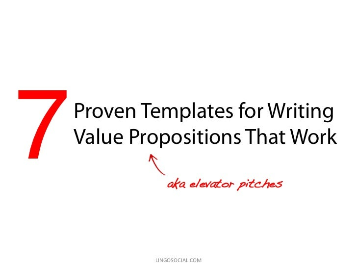 7! Proven Templates for Writing Value Propositions That Work             aka elevator pitches!         LINGOSOCIAL.COM