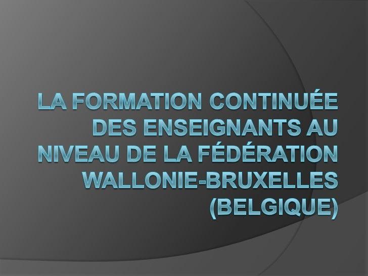 Quelques indispensablespréalables Fédération Wallonie-Bruxelles  (Communauté française de  Belgique) Belgique = état féd...