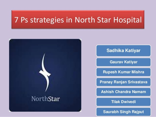 7 Ps strategies in North Star Hospital Sadhika Katiyar Gaurav Katiyar Rupesh Kumar Mishra Pranay Ranjan Srivastava Ashish ...