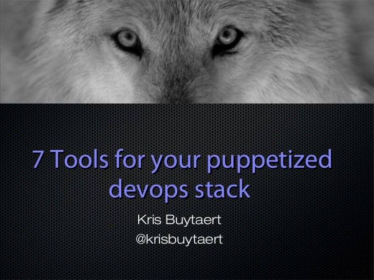 7 Tools for your puppetized       devops stack         Kris Buytaert         @krisbuytaert