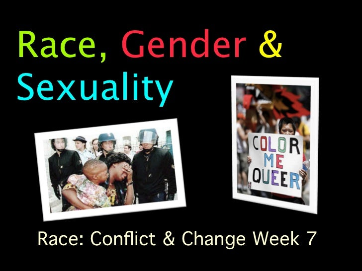 Race, Gender &Sexuality Race: Conflict & Change Week 7