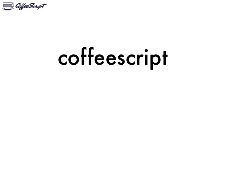 CoffeeScript -- 7 Reasons You Are Totally Gonna Hate It