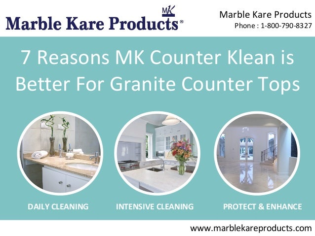 Marble Kare Products Phone : 1-800-790-8327  7 Reasons MK Counter Klean is Better For Granite Counter Tops  DAILY CLEANING...