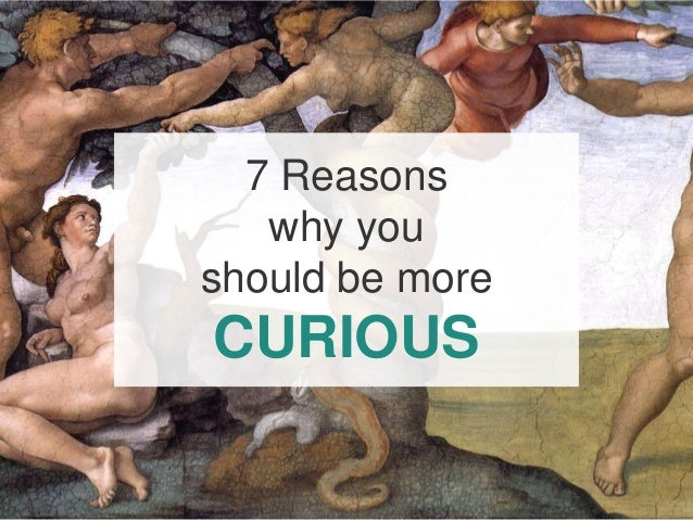 Title 7 Reasons why you should be more CURIOUS