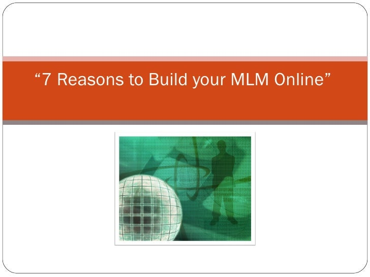 7 Reasons To Build Your Mlm Online