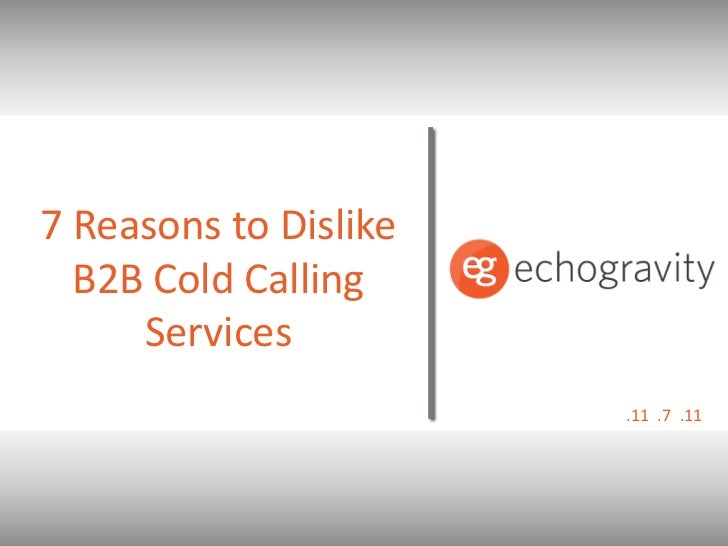 7 Reasons to Dislike  B2B Cold Calling     Services                       .11 .7 .11