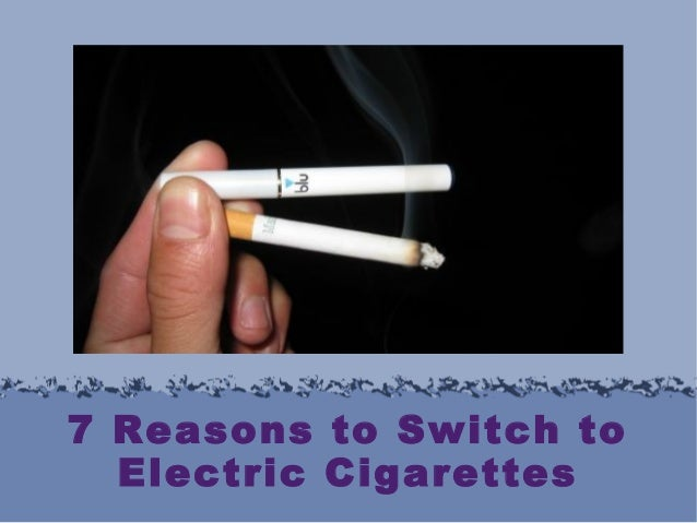 7 Reasons to Switch to Electric Cigarettes