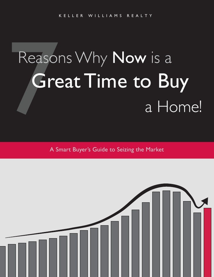 K E L L E R   W I L L I A M S   R E A L T Y     7 Reasons Why Now is a  Great Time to Buy       A Smart Buyer's Guide to S...