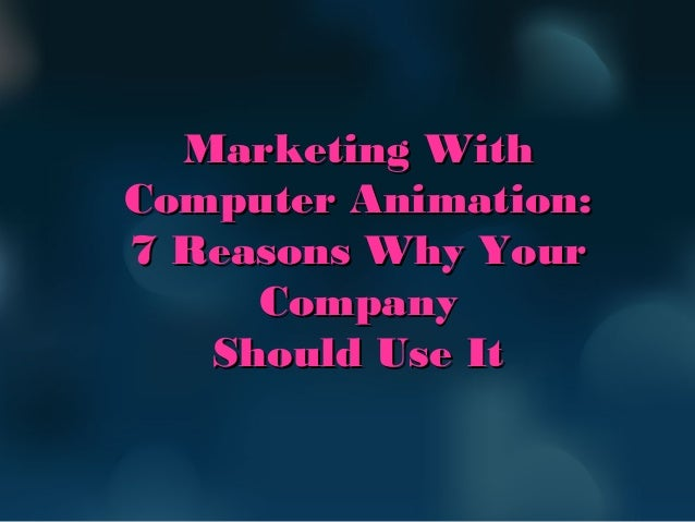 Marketing WithMarketing With Computer Animation:Computer Animation: 7 Reasons Why Your7 Reasons Why Your CompanyCompany Sh...