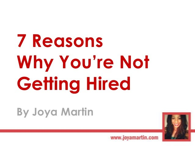 "7 Reasons Why You""re Not Getting Hired By Joya Martin"