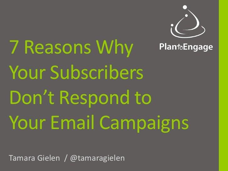 7 Reasons WhyYour SubscribersDon't Respond toYour Email CampaignsTamara Gielen / @tamaragielen