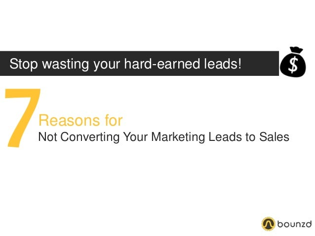 Stop wasting your hard-earned leads! 7Reasons for Not Converting Your Marketing Leads to Sales