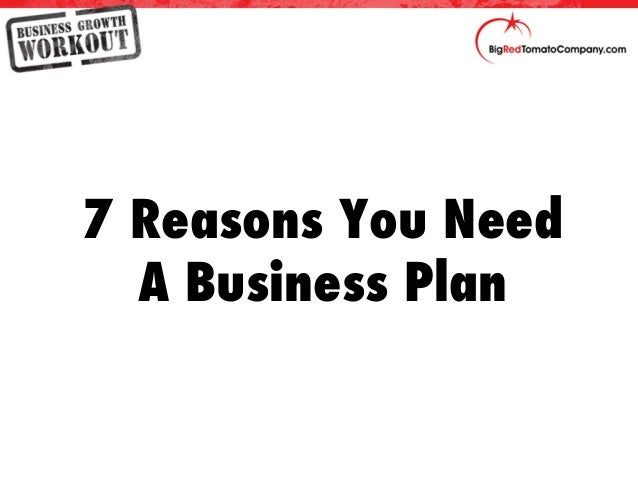 7 reasons you need a business plan