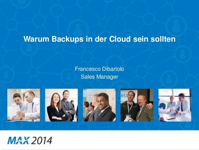 Warum Backups in der Cloud sein sollten  Francesco Dibartolo  Sales Manager