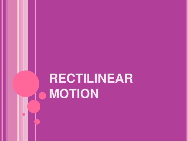 rectilinear motion Rectilinear motion  rectilinear motion  a rigid body has mass and size it may translate and rotate the motion of a rigid body can be very complex.