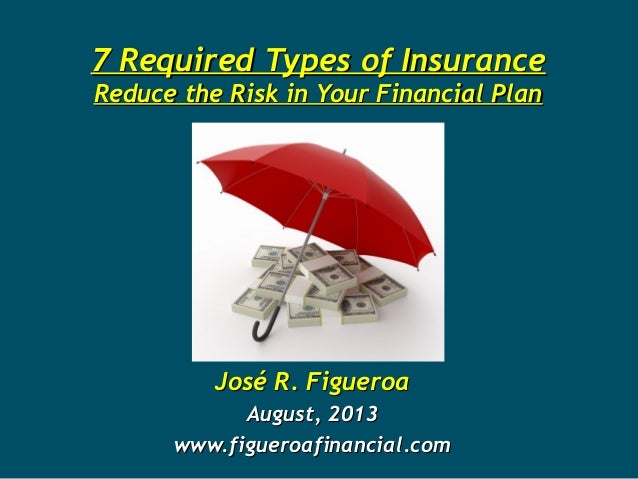 7 Required Types of Insurance7 Required Types of Insurance Reduce the Risk in Your Financial PlanReduce the Risk in Your F...