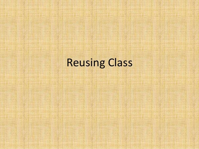 7, reusing classes