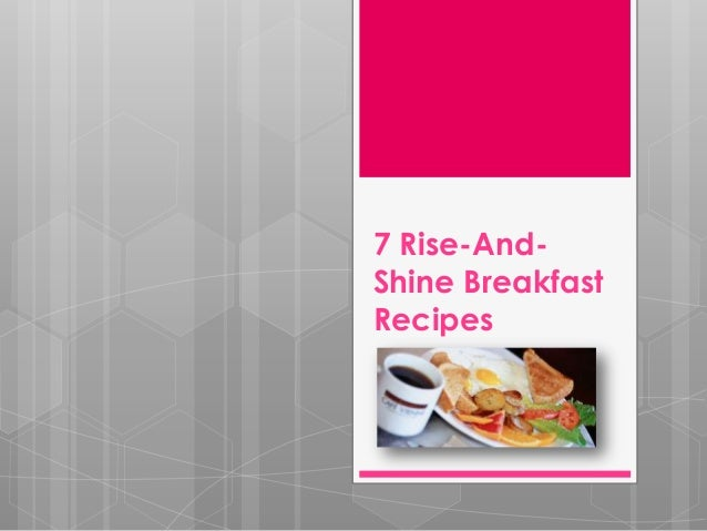 7 Rise-And-Shine BreakfastRecipes