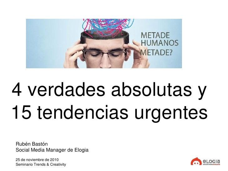 4 verdades absolutas y15 tendencias urgentesRubén BastónSocial Media Manager de Elogia25 de noviembre de 2010Seminario Tre...