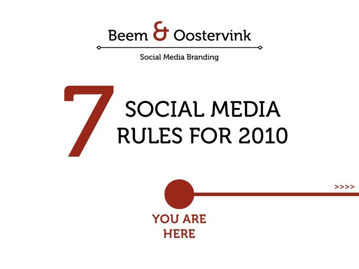 7    SOCIAL MEDIA     RULES FOR 2010                       >>>>          YOU ARE        HERE