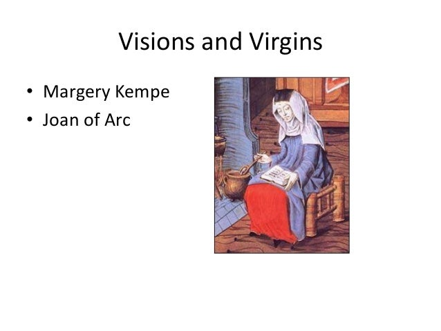 Visions and Virgins • Margery Kempe • Joan of Arc