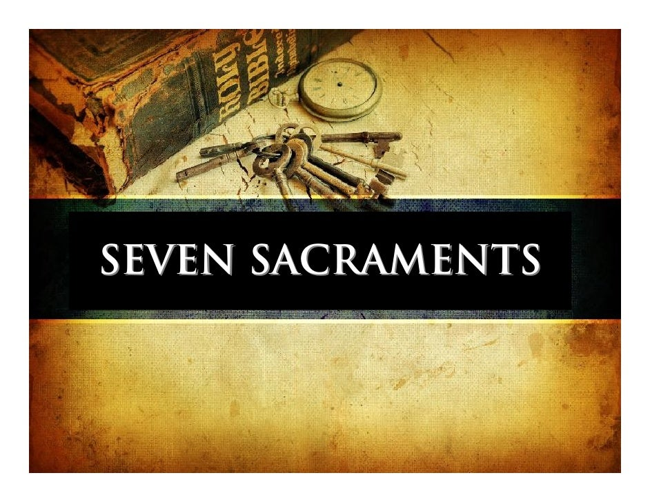 signs and symbols of seven sacraments Sacraments use signs and symbols that use our human senses to help us smell, taste for information on any of the seven sacraments of the church.