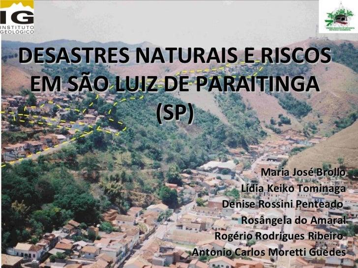 DESASTRES NATURAIS E RISCOS EM SÃO LUIZ DE PARAITINGA            (SP)                           Maria José Brollo         ...