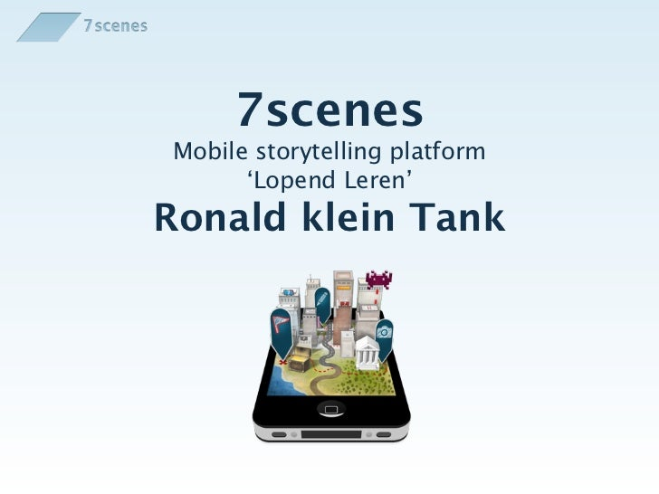 7scenesMobile storytelling platform      'Lopend Leren'Ronald klein Tank