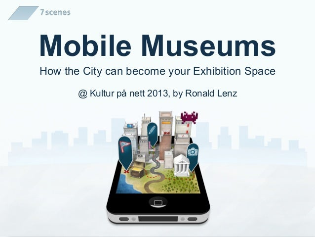 Mobile MuseumsHow the City can become your Exhibition Space@ Kultur på nett 2013, by Ronald Lenz