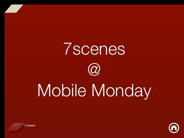 7scenes       @ Mobile Monday
