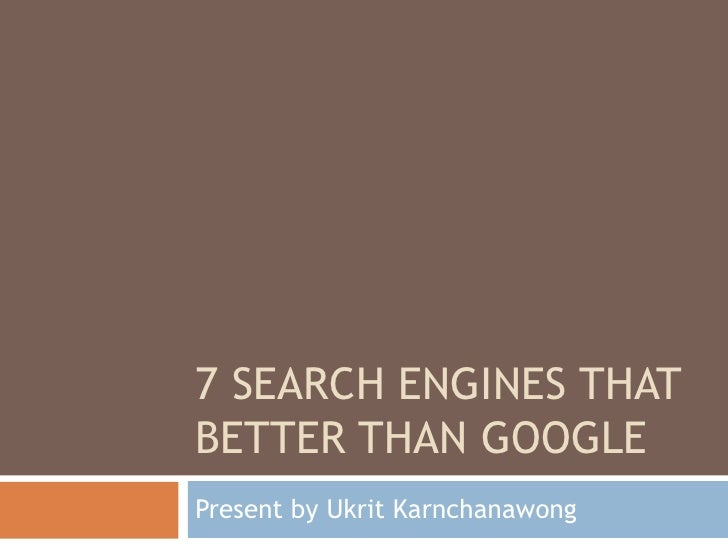 7 search engines that better than google<br />Present by UkritKarnchanawong<br />