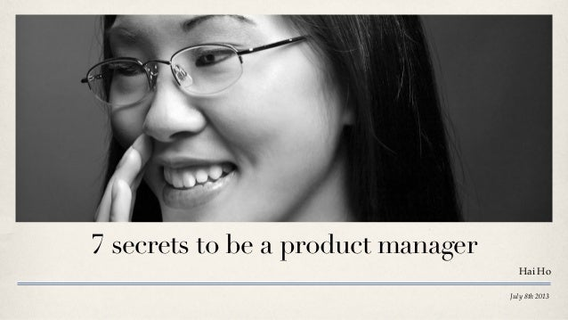 July 8th 2013 7 secrets to be a product manager Hai Ho