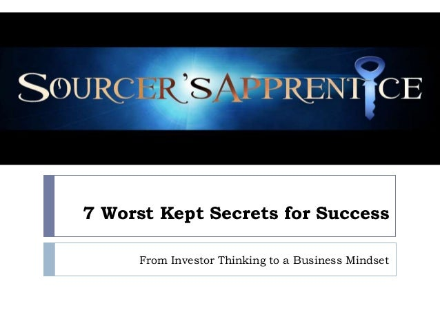 7 Worst Kept Secrets for Success     From Investor Thinking to a Business Mindset
