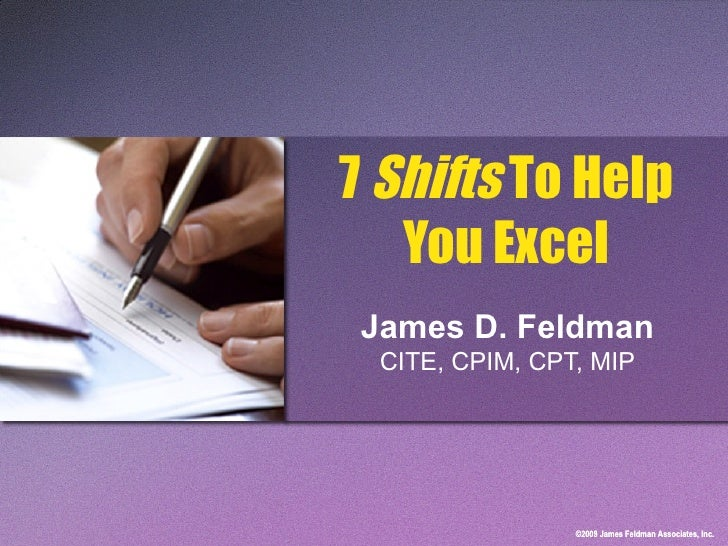 7  Shifts  To Help You Excel James D. Feldman CITE, CPIM, CPT, MIP