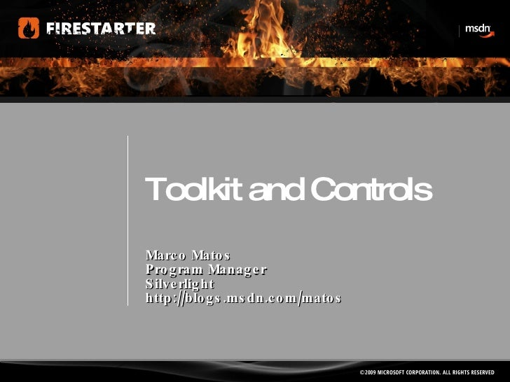 Toolkit and Controls Marco Matos Program Manager Silverlight http://blogs.msdn.com/matos