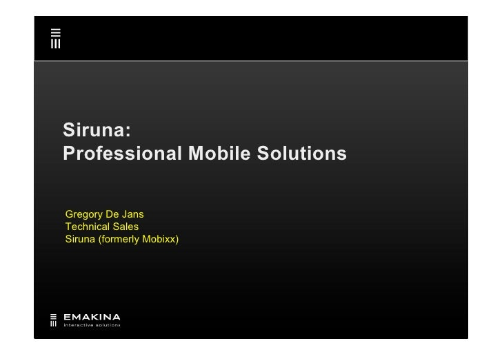 Siruna: Professional Mobile Solutions  Gregory De Jans Technical Sales Siruna (formerly Mobixx)