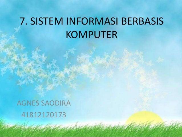 7. SISTEM INFORMASI BERBASISKOMPUTERAGNES SAODIRA41812120173