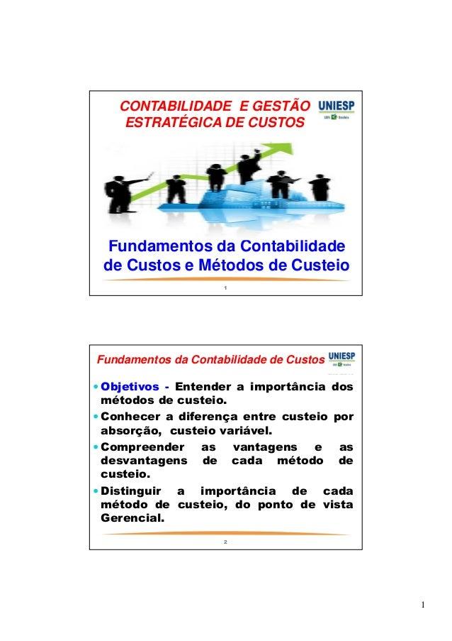1  CONTABILIDADE E GESTÃO  ESTRATÉGICA DE CUSTOS  Fundamentos da Contabilidade  de Custos e Métodos de Custeio  1  Fundame...