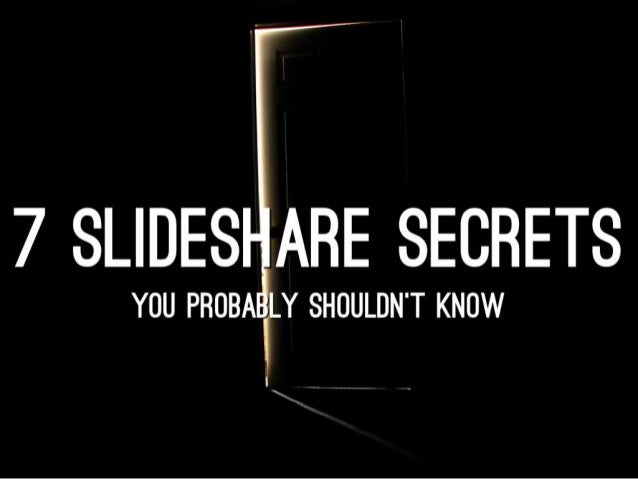7 SlideShare Secrets by @ross